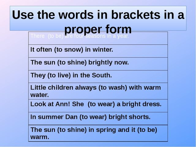 Use the words in brackets in a proper form There (to be)arefour seasons in a...