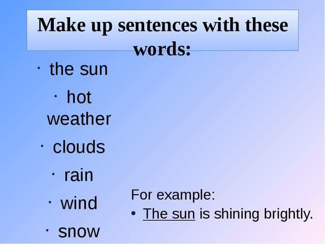 Make up sentences with these words: the sun hot weather clouds rain wind snow...