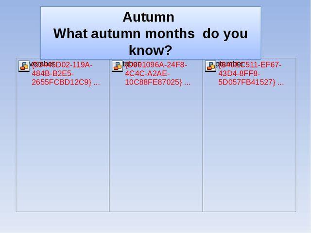 Autumn What autumn months do you know?