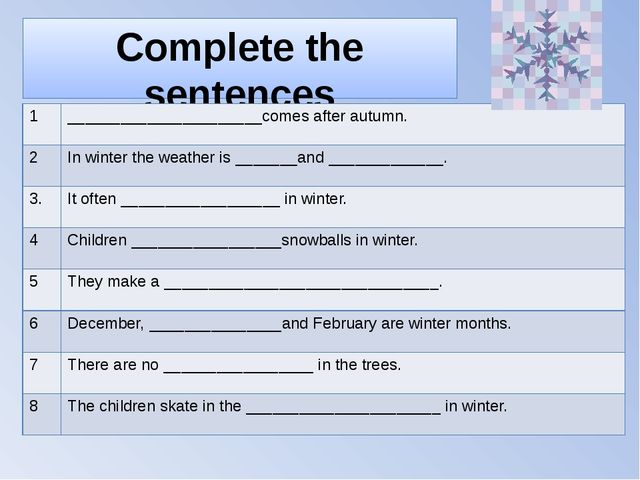 Complete the sentences 1 ______________________comes after autumn. 2 In winte...