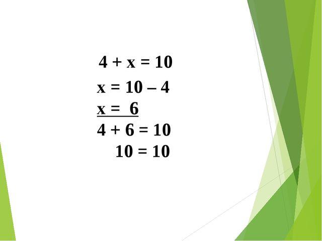 4 + х = 10 х = 10 – 4 х = 6 4 + 6 = 10 10 = 10