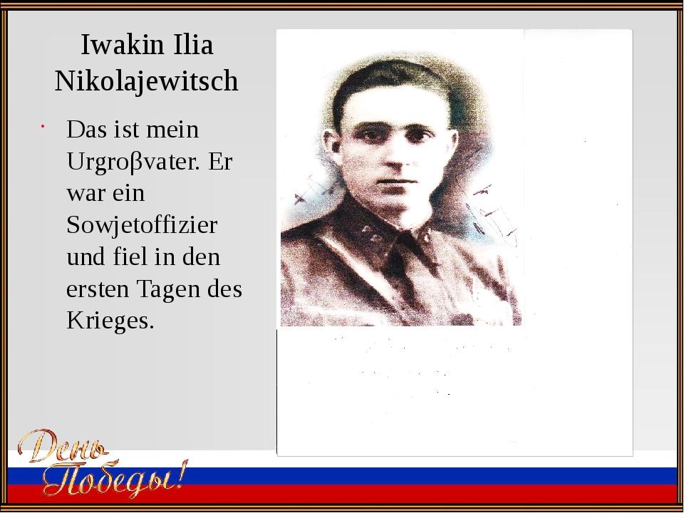 Iwakin Ilia Nikolajewitsch Das ist mein Urgroβvater. Er war ein Sowjetoffizie...