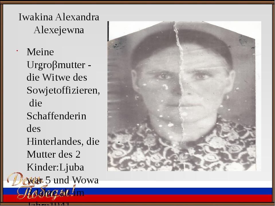 Iwakina Alexandra Alexejewna Meine Urgroβmutter - die Witwe des Sowjetoffizie...