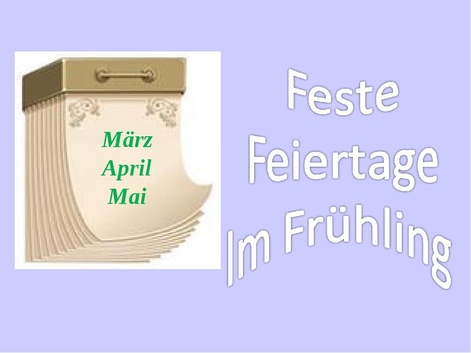 März April Mai