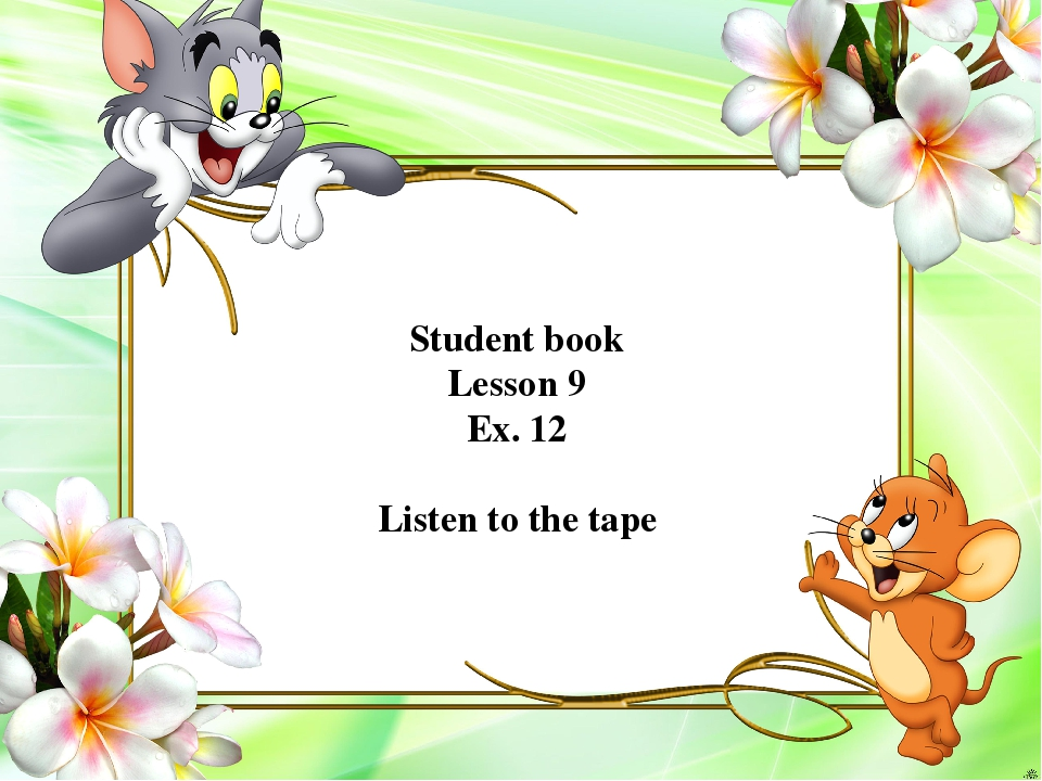Student book Lesson 9 Ex. 12 Listen to the tape
