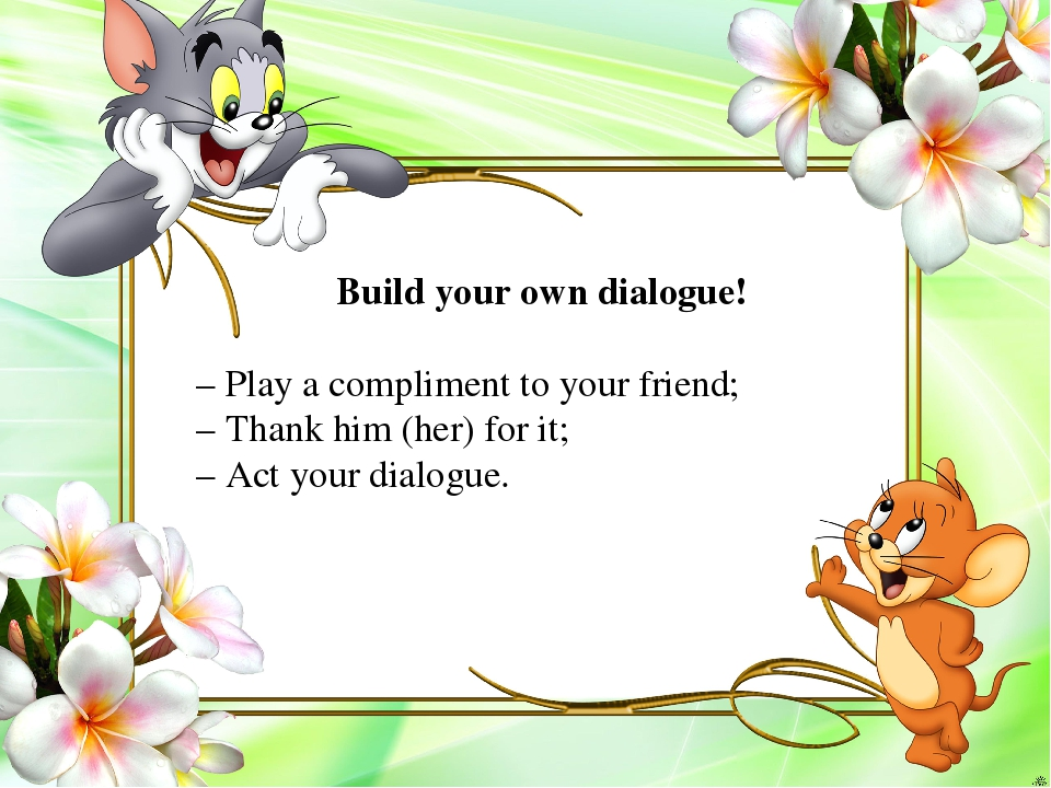 Build your own dialogue! – Play a compliment to your friend; – Thank him (her...