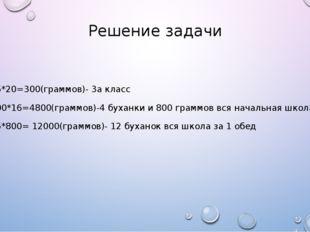 Решение задачи 15*20=300(граммов)- 3а класс 300*16=4800(граммов)-4 буханки и