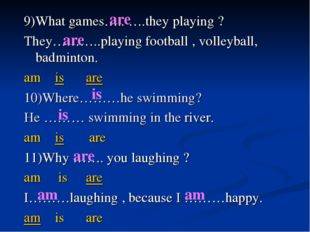 9)What games….. ….they playing ? They………..playing football , volleyball, badm