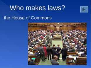 Who makes laws? the House of Commons