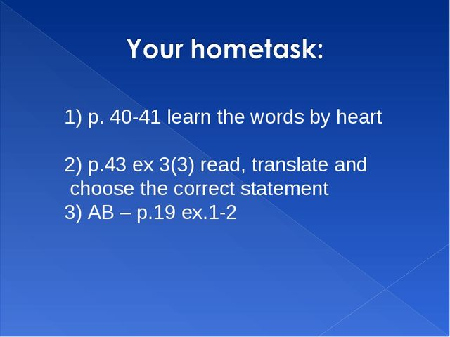 1) p. 40-41 learn the words by heart 2) p.43 ex 3(3) read, translate and choo...