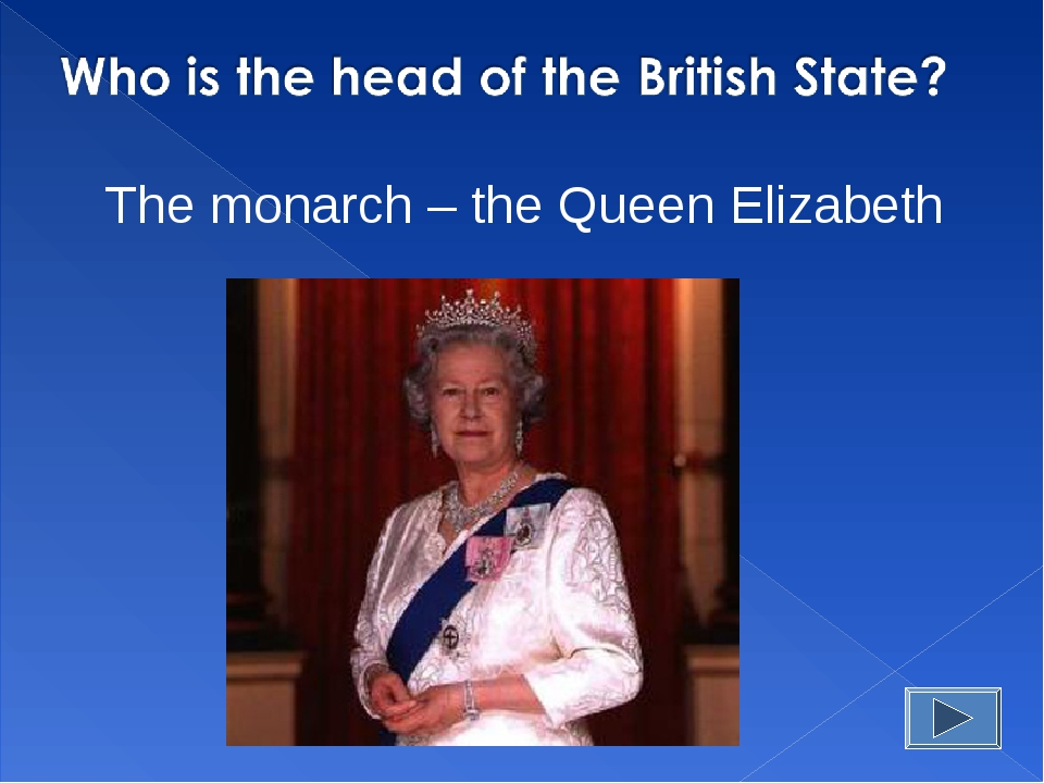 The monarch – the Queen Elizabeth