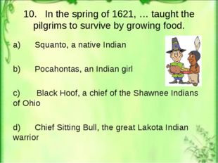 10. In the spring of 1621, … taught the pilgrims to survive by growing food.