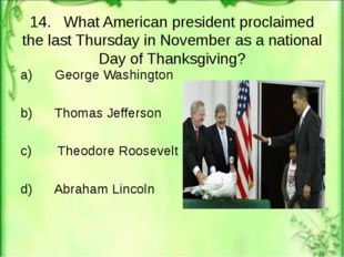 14. What American president proclaimed the last Thursday in November as a nat