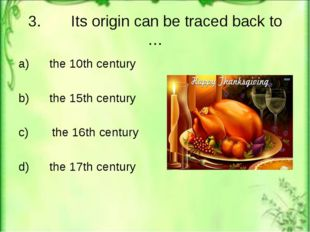 3. Its origin can be traced back to … a) the 10th century b) the 15th century