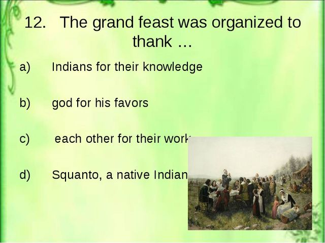 12. The grand feast was organized to thank … a) Indians for their knowledge b...