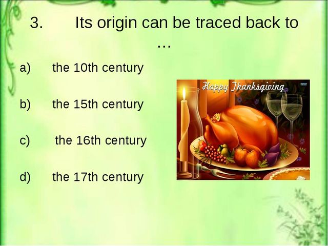 3. Its origin can be traced back to … a) the 10th century b) the 15th century...