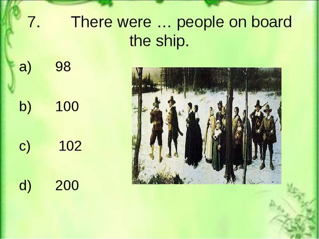 7. There were … people on board the ship. a) 98 b) 100 c) 102 d) 200