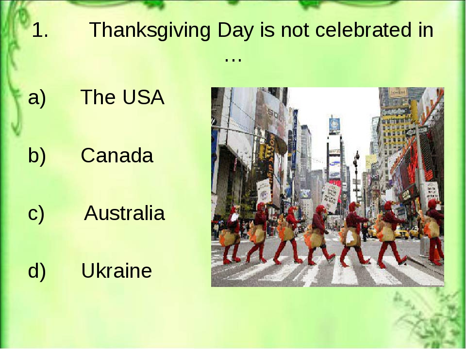 1. Thanksgiving Day is not celebrated in … a) The USA b) Canada c) Australia...