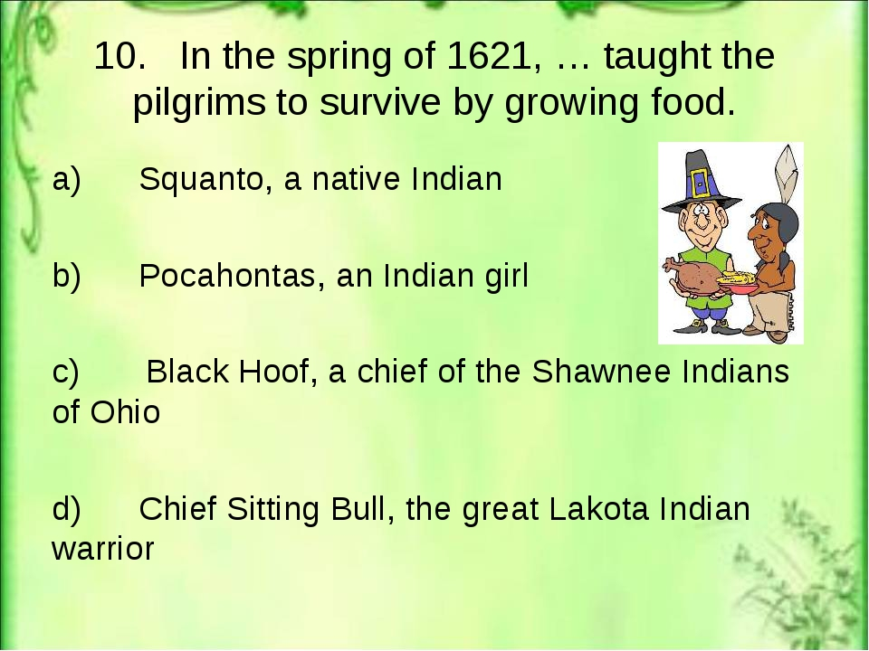 10. In the spring of 1621, … taught the pilgrims to survive by growing food....