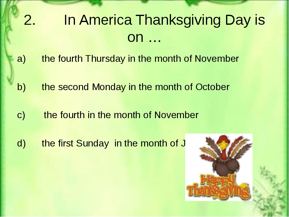 2. In America Thanksgiving Day is on … a) the fourth Thursday in the month of...