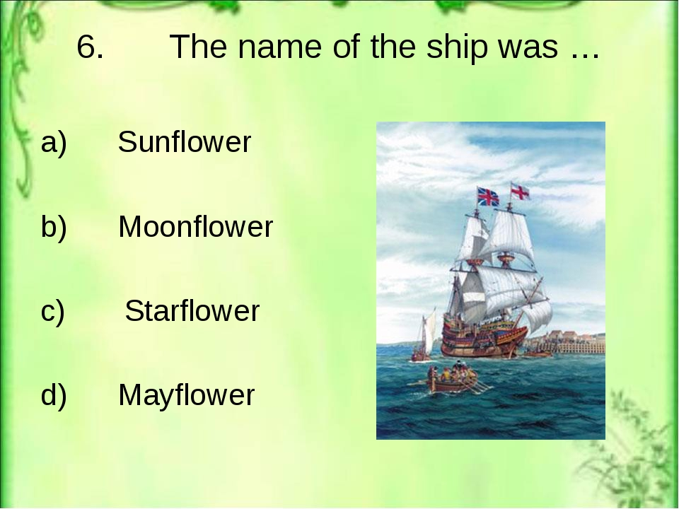 6. The name of the ship was … a) Sunflower b) Moonflower c) Starflower d) May...