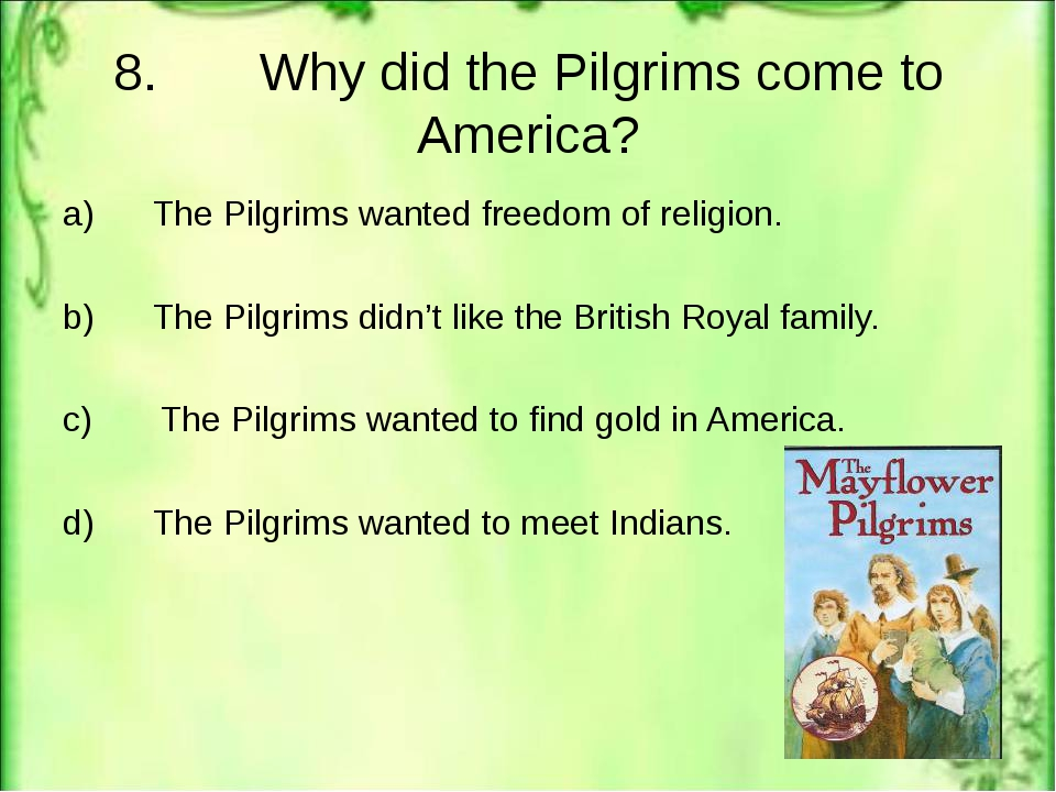 8. Why did the Pilgrims come to America? a) The Pilgrims wanted freedom of re...