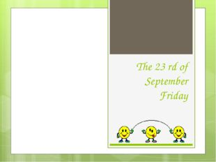 The 23 rd of September Friday