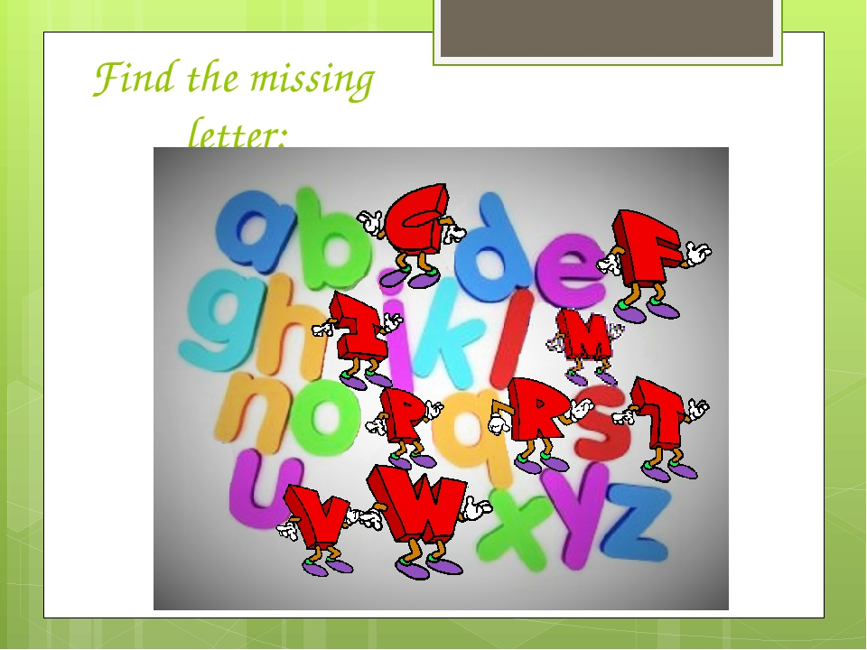 Find the missing letter:
