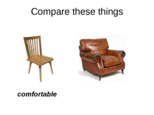 Compare these things comfortable
