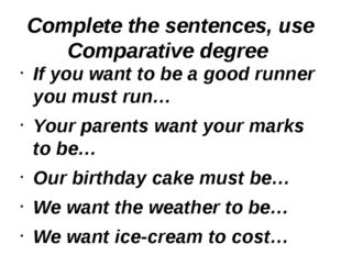 Complete the sentences, use Comparative degree If you want to be a good runne