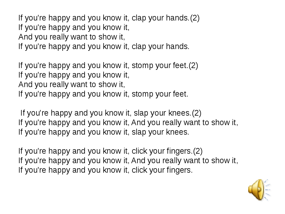 If you're happy and you know it, clap your hands.(2) If you're happy and you...