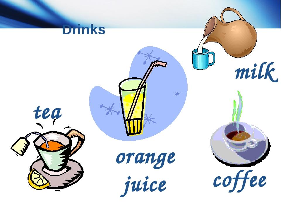 Drinks tea coffee milk orange juice