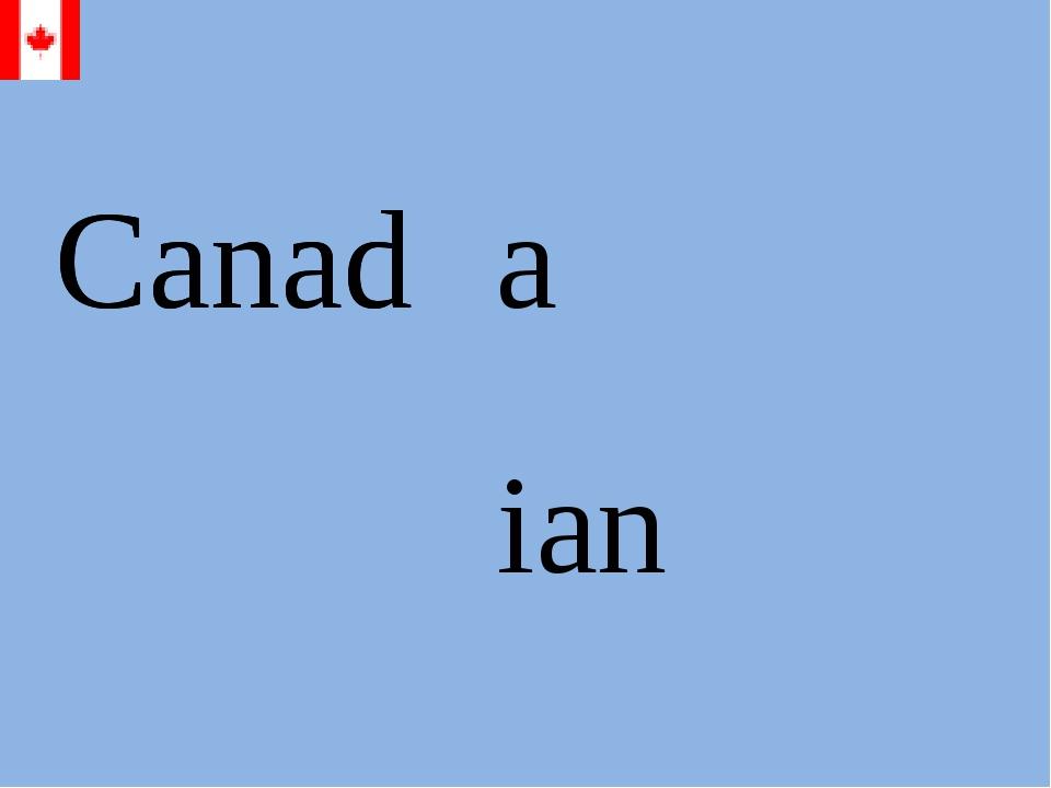 Canad ian Canad a