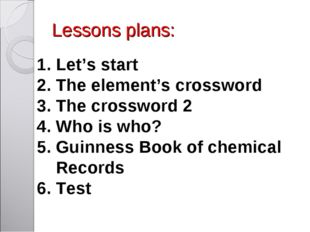 Lessons plans: 1. Let's start 2. The element's crossword 3. The crossword 2 4