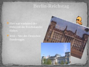Berlin-Reichstag Hier war waehrend der Hitlerzeit die Reichskanzlei Hitlers.