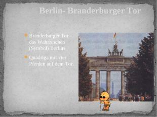 Berlin- Branderburger Tor Branderburger Tor – das Wahrzeichen (Symbol) Berlin