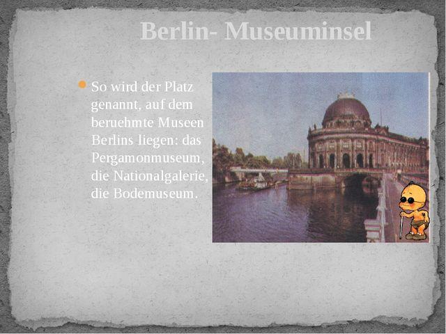 Berlin- Museuminsel So wird der Platz genannt, auf dem beruehmte Museen Berli...