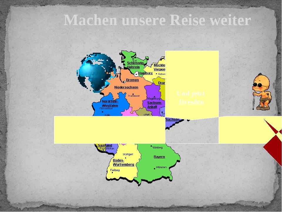 Machen unsere Reise weiter Und jetzt Dresden