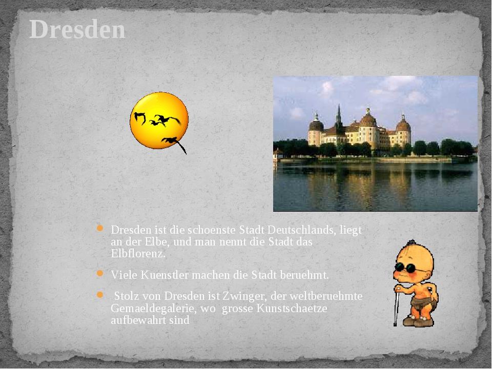Dresden ist die schoenste Stadt Deutschlands, liegt an der Elbe, und man nenn...
