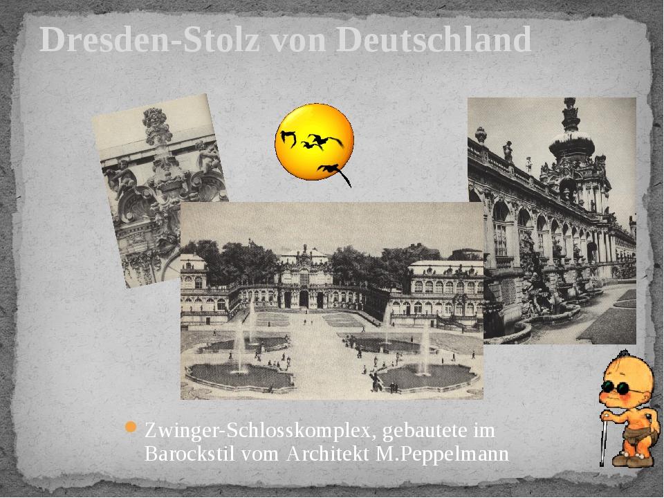 Zwinger-Schlosskomplex, gebautete im Barockstil vom Architekt M.Peppelmann Dr...