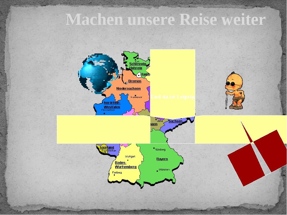 Machen unsere Reise weiter Und da ist Leipzig
