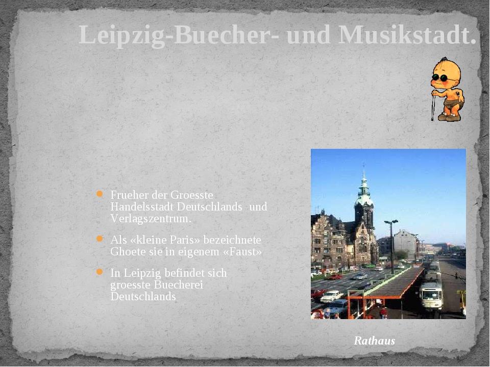 Frueher der Groesste Handelsstadt Deutschlands und Verlagszentrum. Als «klein...