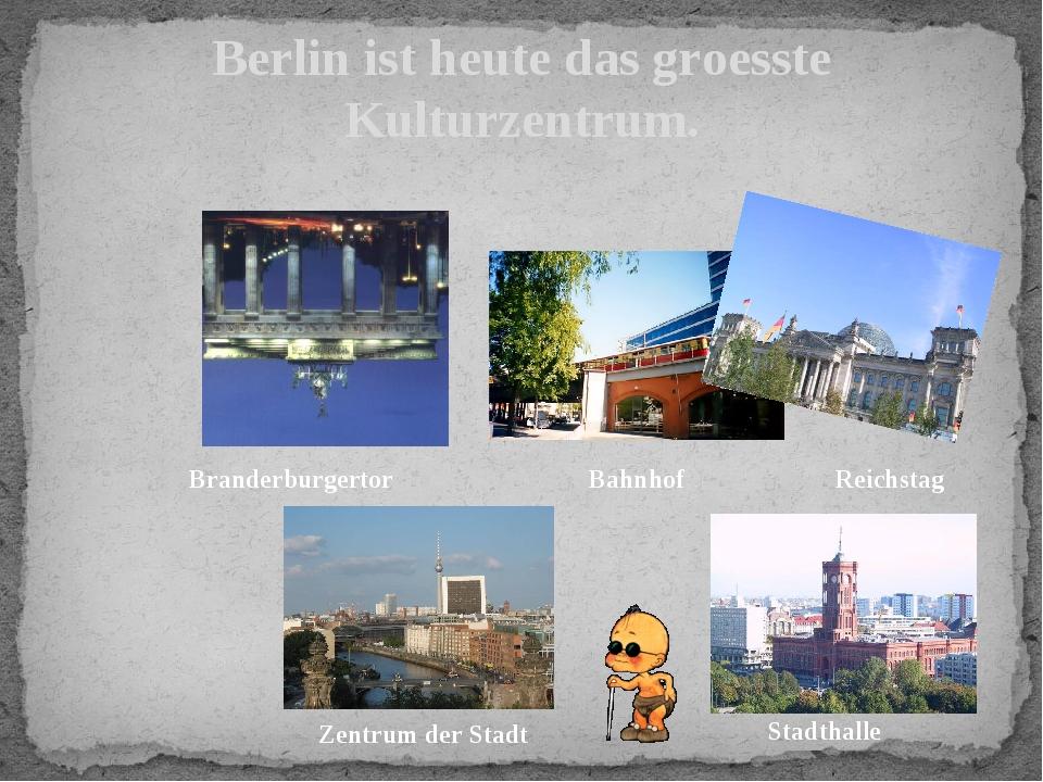 Berlin ist heute das groesste Kulturzentrum. Branderburgertor Reichstag Bahn...