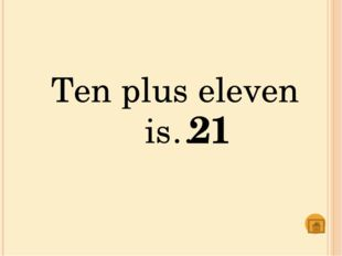 Seven plus thirteen is… 20