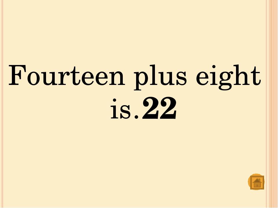 Twenty-two minus ten is… 12