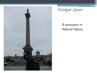 Trafalgar Square A monument to Admiral Nelson