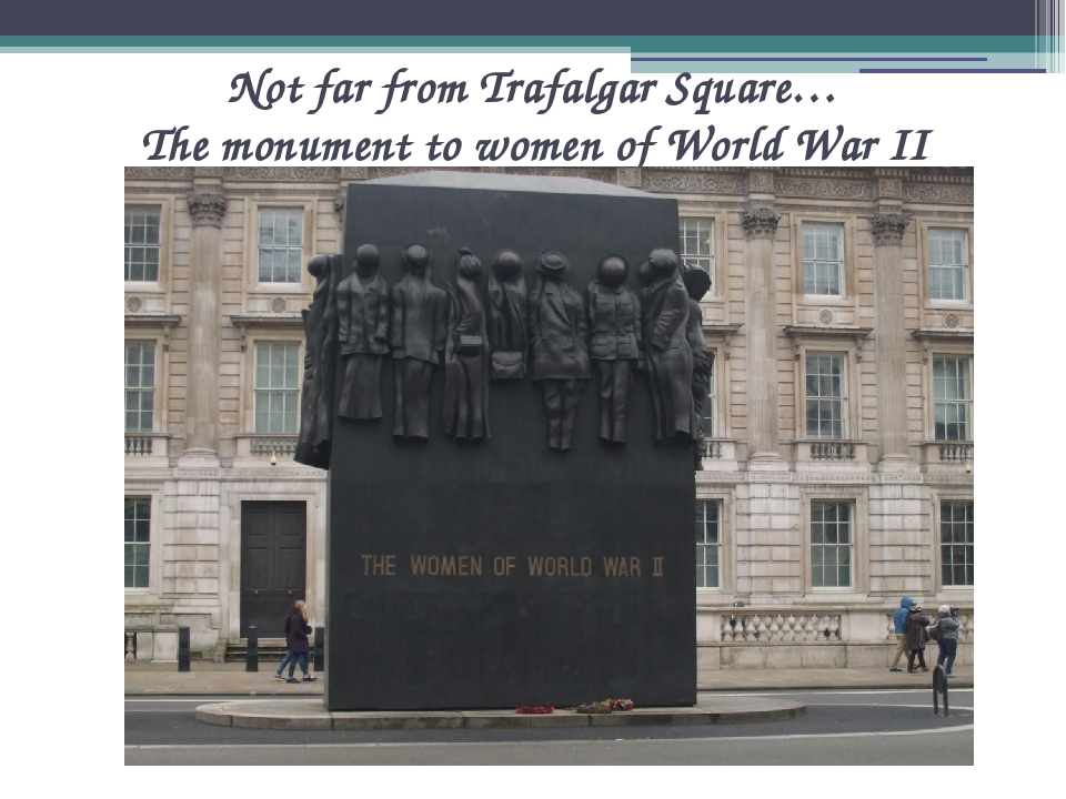 Not far from Trafalgar Square… The monument to women of World War II