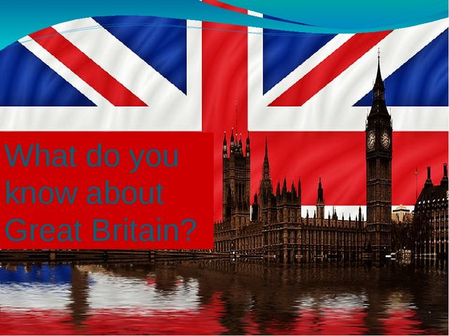What do you know about Great Britain?