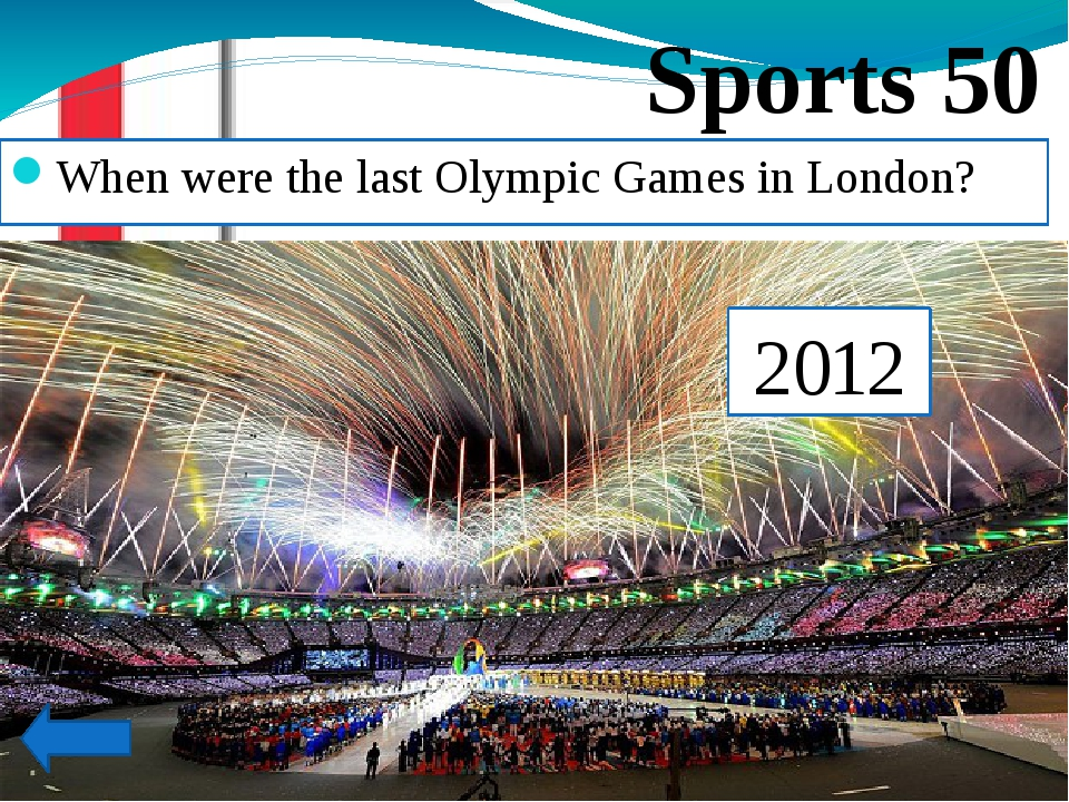 When were the last Olympic Games in London? Sports 50 2012