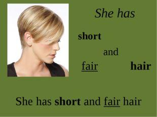 short fair hair She has and She has short and fair hair